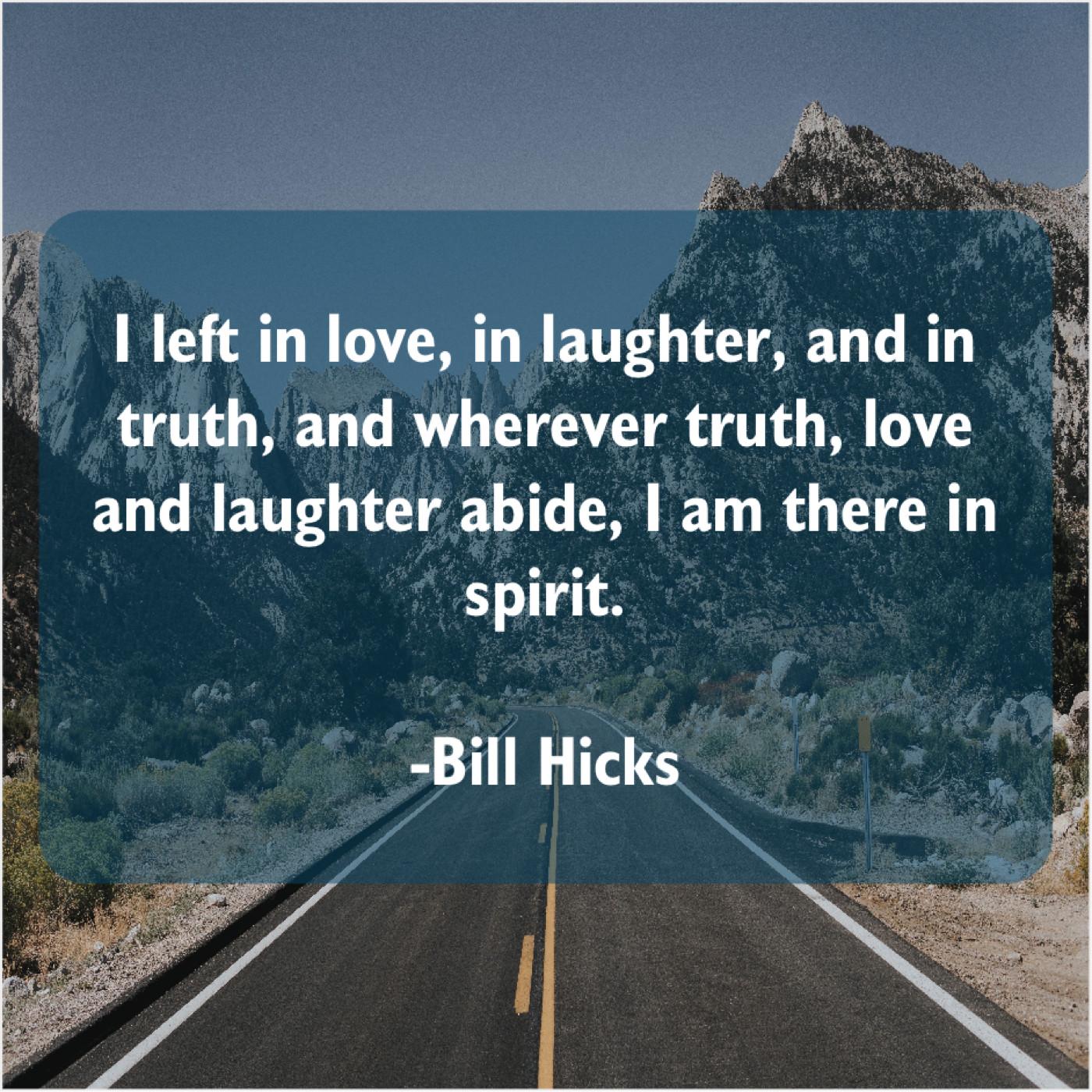 Bill Hicks I Left In Love In Quote Trumpet