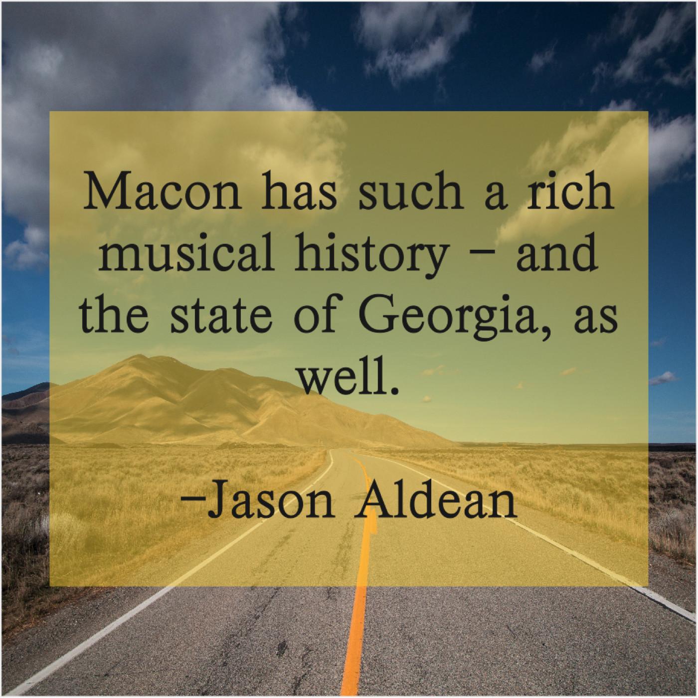 Jason Aldean - Macon has such a rich... - Quote Trumpet